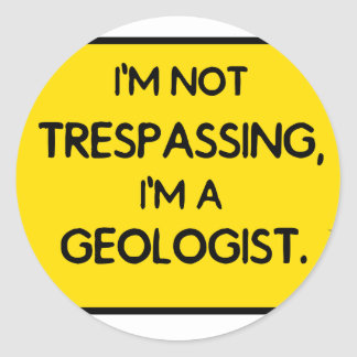 I'me not trespassing, I'm a Geologist. Classic Round Sticker