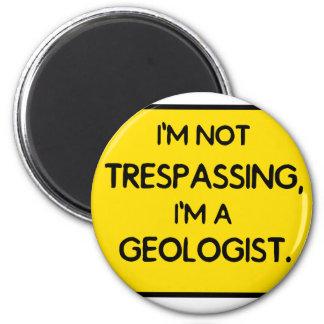 I'me not trespassing, I'm a Geologist. Fridge Magnets