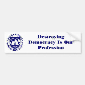 IMF logo, Destroying Democracy Is Our Profession Bumper Sticker