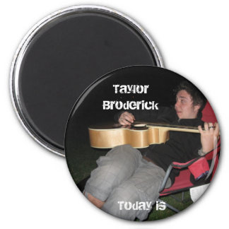 IMG_0711, Taylor Broderick , Today is 2 Inch Round Magnet