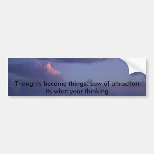IMG_0752, Thoughts become things. Law of attrac... Car Bumper Sticker