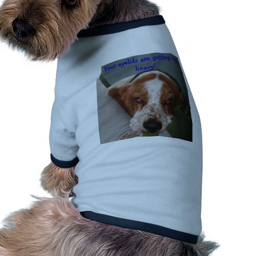 IMG_3021, Your eyelids are getting very heavy! Doggie T-shirt