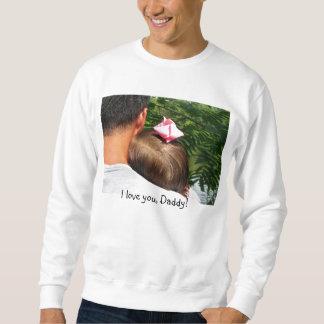 IMG_6783-1, I love you, Daddy! Sweatshirt