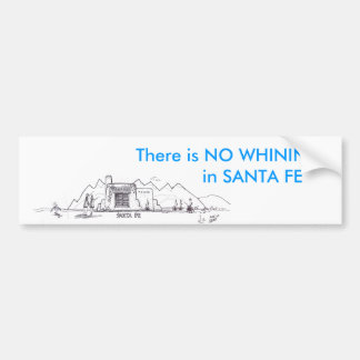 IMG, There is NO WHINING          in SANTA FE Bumper Sticker
