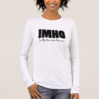 IMHO In my humble opinion Long Sleeve T-Shirt