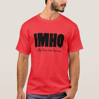 IMHO In my humble opinion T-Shirt