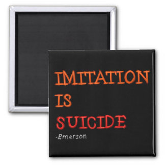Imitation is suicide. Ralph Waldo Emerson quote 2 Inch Square Magnet