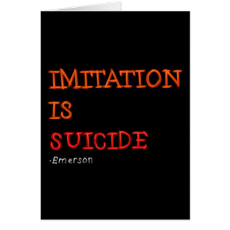 Imitation is suicide. Ralph Waldo Emerson quote Card