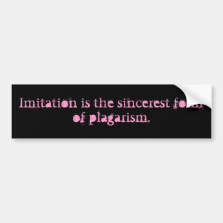 Imitation is the sincerest form of plagarism bumper sticker