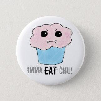 Imma Eat Chu! Pinback Button