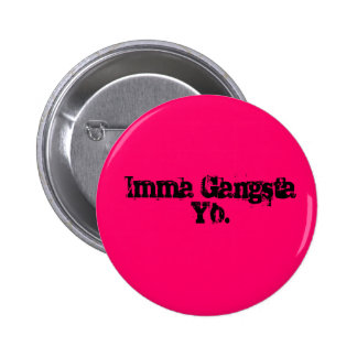 Imma Gangsta Yo. Pin