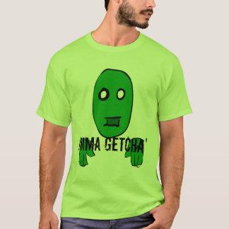 Imma Getcha' T-Shirt