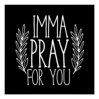 Imma pray for you poster