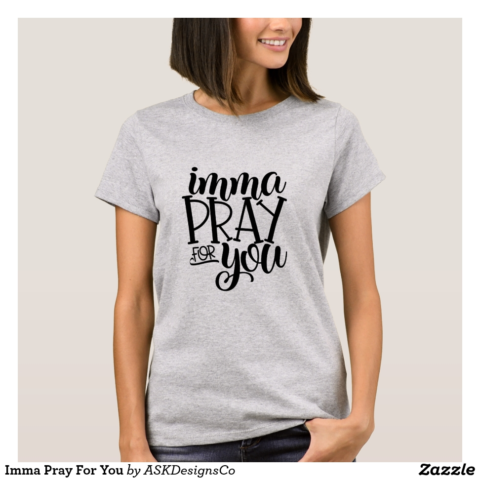 Imma Pray For You T-Shirt - Best Selling Long-Sleeve Street Fashion Shirt Designs