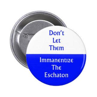 Immanentize el Eschaton Pin