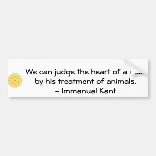 Immanual Kant Animal Rights  quote Bumper Sticker