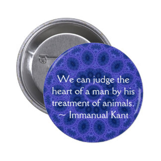 Immanual Kant Animal Rights  quote Pinback Button