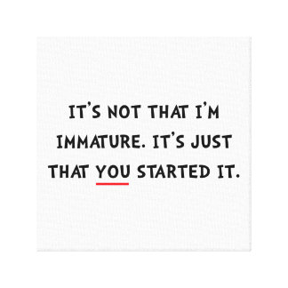 Immature Started It Canvas Print