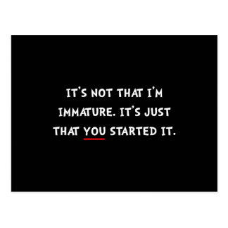 Immature Started It Postcard