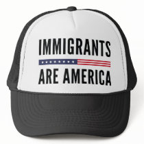 Immigrants Are America Trucker Hat