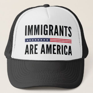 Immigrants Are America Trucker Hat