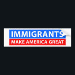 "Immigrants Make America Great Bumper Sticker<br><div class=""desc"">Let your opinion be known.</div>"