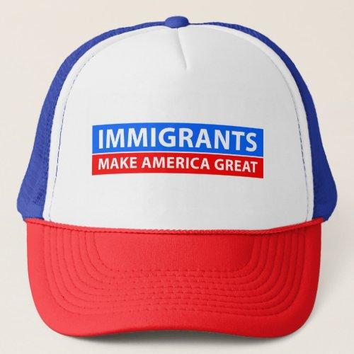 Immigrants Make America Great _ Trucker Hat
