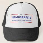 "Immigrants Trucker Hat<br><div class=""desc"">Immigrants - making America great since 1492</div>"