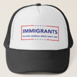 "Immigrants Trucker Hat<br><div class=""desc"">Immigrants - making America great since 1492</div>"