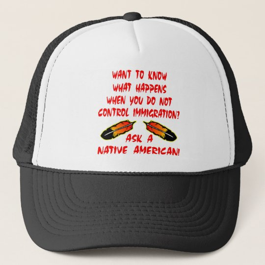 Immigration Control Ask A Native American Indian Trucker Hat