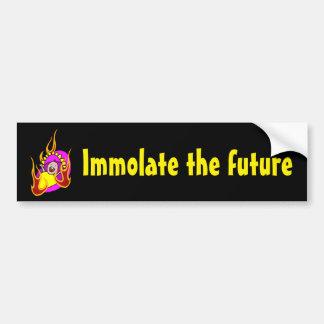 Immolate the future bumper sticker