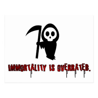 Immortality is overrated. postcard