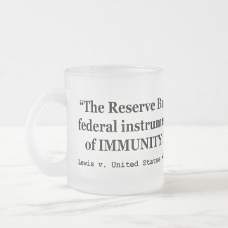 Immunity of the Federal Reserve Banks Lewis v US Frosted Glass Coffee Mug