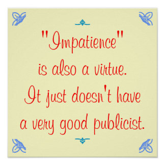 Impatience is also a virtue... poster