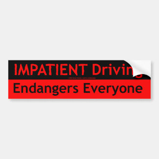 Impatient Driving Endangers Everyone Car Bumper Sticker