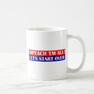 impeach em all, Let's start over. Coffee Mug