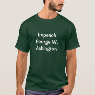 Impeach George W. Ashington T-Shirt