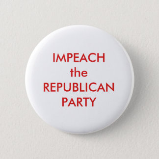IMPEACH the REPUBLICAN PARTY Pinback Button