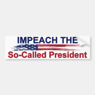 Impeach the So-Called President Bumper Sticker