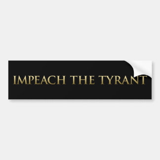 Impeach The Tyrant Bumper Sticker