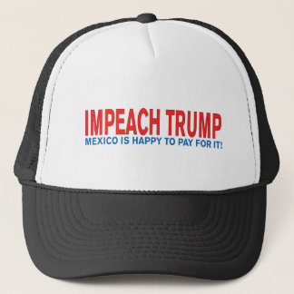 Impeach Trump Mexico is happy to pay for it! Trucker Hat