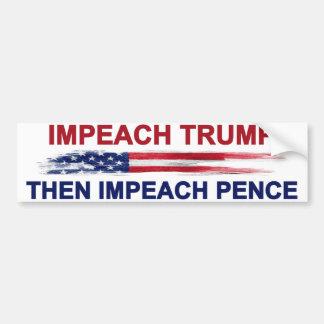 Impeach Trump Then Impeach Pence Bumper Sticker