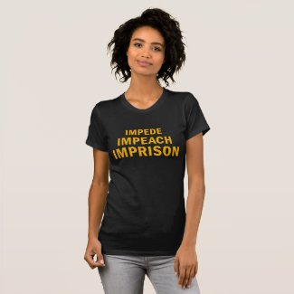 Impede, Impeach, Imprison T-Shirt