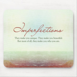Imperfections. They make you unique… Mouse Pad