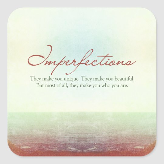 Imperfections. They make you unique… Square Sticker