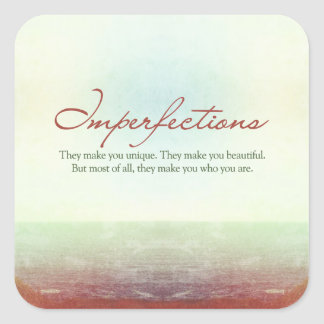 Imperfections. They make you unique… Square Stickers