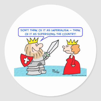 imperialism supersizing country king classic round sticker