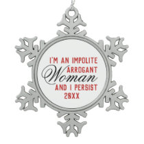 Impolite Arrogant Woman I Persist Year Template Snowflake Pewter Christmas Ornament