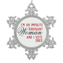 Impolite Arrogant Woman Vote Voter Year Template Snowflake Pewter Christmas Ornament