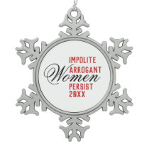 Impolite Arrogant Women Persist Year Template Snowflake Pewter Christmas Ornament